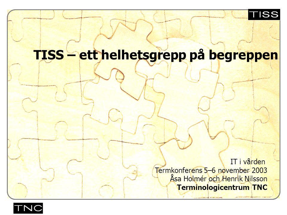 Västra vägen 7 B 169 61 Solna Telefon: 08-446 66 00 Telefax: 08-446 66 29 Webbplats: www.tnc.se E-post: tnc@tnc.se © Terminologicentrum TNC TISS – ett helhetsgrepp på begreppen x.x IT i vården Termkonferens 5–6 november 2003 Åsa Holmér och Henrik Nilsson Terminologicentrum TNC