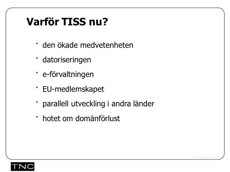 Västra vägen 7 B 169 61 Solna Telefon: 08-446 66 00 Telefax: 08-446 66 29 Webbplats: www.tnc.se E-post: tnc@tnc.se © Terminologicentrum TNC Varför TISS nu.