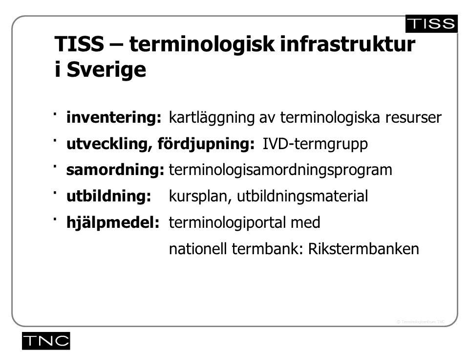 Västra vägen 7 B 169 61 Solna Telefon: 08-446 66 00 Telefax: 08-446 66 29 Webbplats: www.tnc.se E-post: tnc@tnc.se © Terminologicentrum TNC kartläggning av terminologiska resurser IVD-termgrupp terminologisamordningsprogram kursplan, utbildningsmaterial terminologiportal med nationell termbank: Rikstermbanken TISS – terminologisk infrastruktur i Sverige x.x · inventering: · utveckling, fördjupning: · samordning: · utbildning: · hjälpmedel: