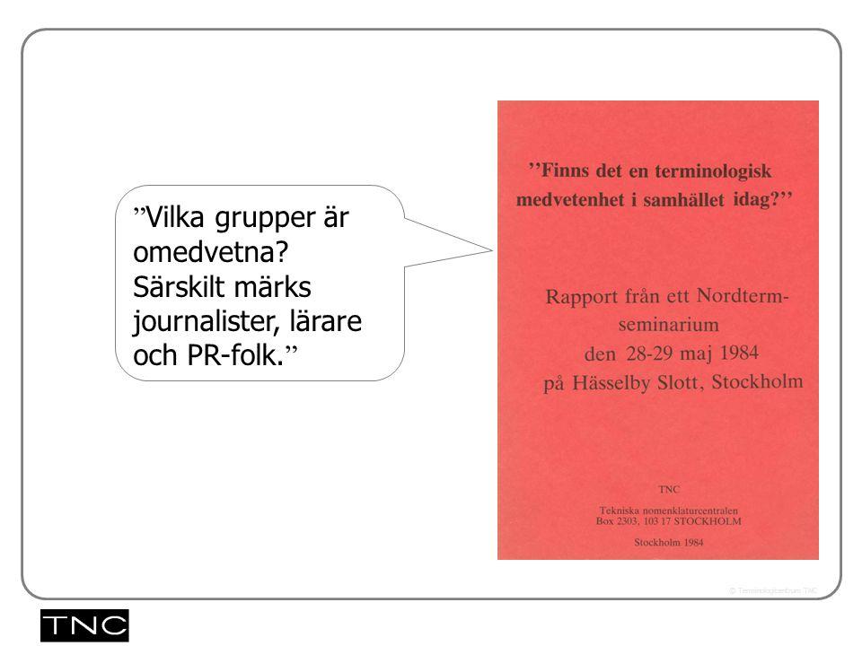 Västra vägen 7 B 169 61 Solna Telefon: 08-446 66 00 Telefax: 08-446 66 29 Webbplats: www.tnc.se E-post: tnc@tnc.se © Terminologicentrum TNC 5.33x Vilka grupper är omedvetna.