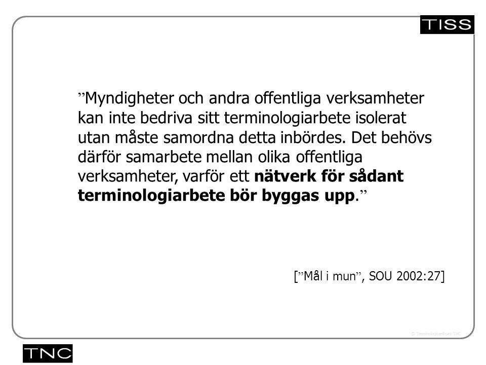 """Västra vägen 7 B 169 61 Solna Telefon: 08-446 66 00 Telefax: 08-446 66 29 Webbplats: www.tnc.se E-post: tnc@tnc.se © Terminologicentrum TNC """" Myndighe"""