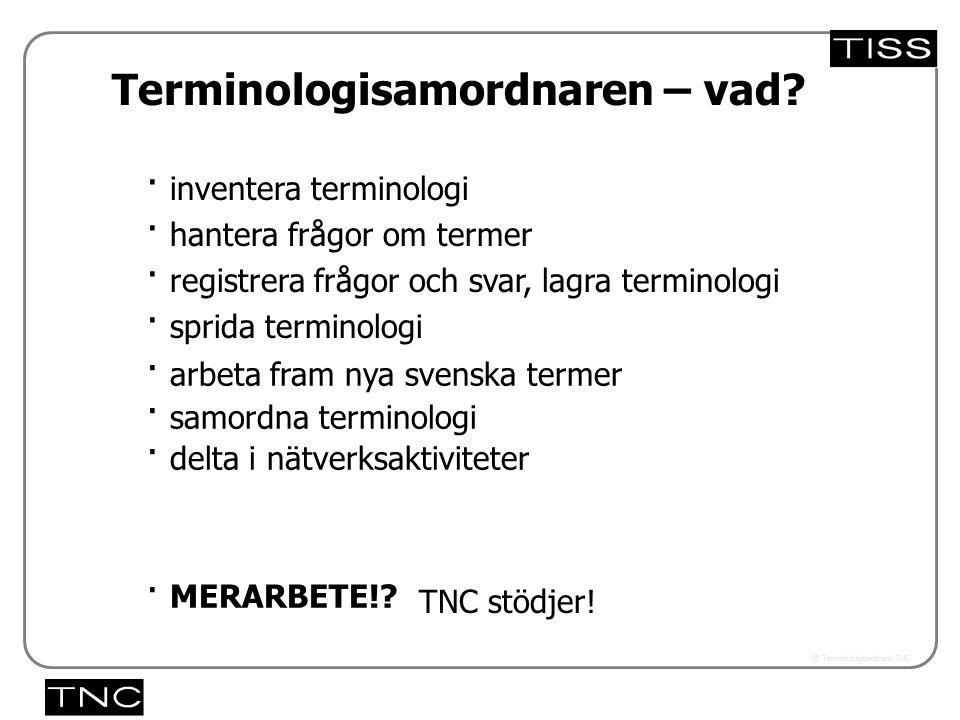 Västra vägen 7 B 169 61 Solna Telefon: 08-446 66 00 Telefax: 08-446 66 29 Webbplats: www.tnc.se E-post: tnc@tnc.se © Terminologicentrum TNC · inventer