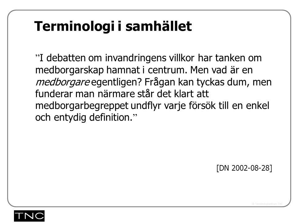 Västra vägen 7 B 169 61 Solna Telefon: 08-446 66 00 Telefax: 08-446 66 29 Webbplats: www.tnc.se E-post: tnc@tnc.se © Terminologicentrum TNC 5.33x I debatten om invandringens villkor har tanken om medborgarskap hamnat i centrum.