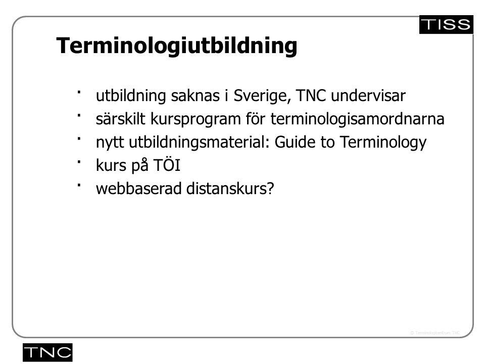 Västra vägen 7 B 169 61 Solna Telefon: 08-446 66 00 Telefax: 08-446 66 29 Webbplats: www.tnc.se E-post: tnc@tnc.se © Terminologicentrum TNC · utbildning saknas i Sverige, TNC undervisar · särskilt kursprogram för terminologisamordnarna · nytt utbildningsmaterial: Guide to Terminology · kurs på TÖI · webbaserad distanskurs.