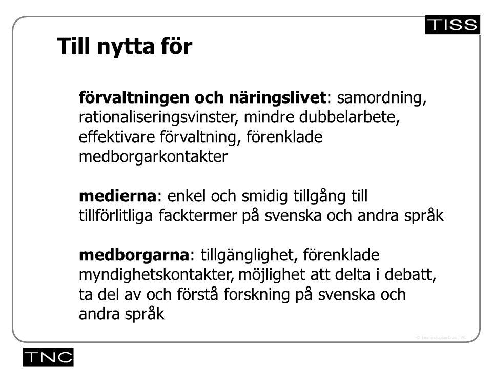 Västra vägen 7 B 169 61 Solna Telefon: 08-446 66 00 Telefax: 08-446 66 29 Webbplats: www.tnc.se E-post: tnc@tnc.se © Terminologicentrum TNC förvaltnin