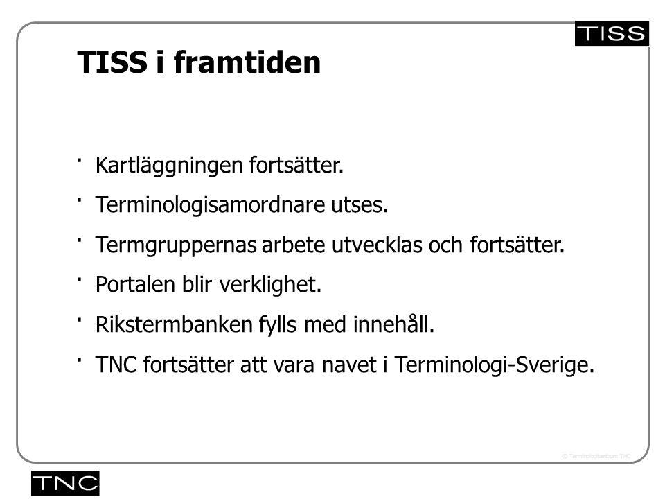 Västra vägen 7 B 169 61 Solna Telefon: 08-446 66 00 Telefax: 08-446 66 29 Webbplats: www.tnc.se E-post: tnc@tnc.se © Terminologicentrum TNC TISS i framtiden x.x · Kartläggningen fortsätter.