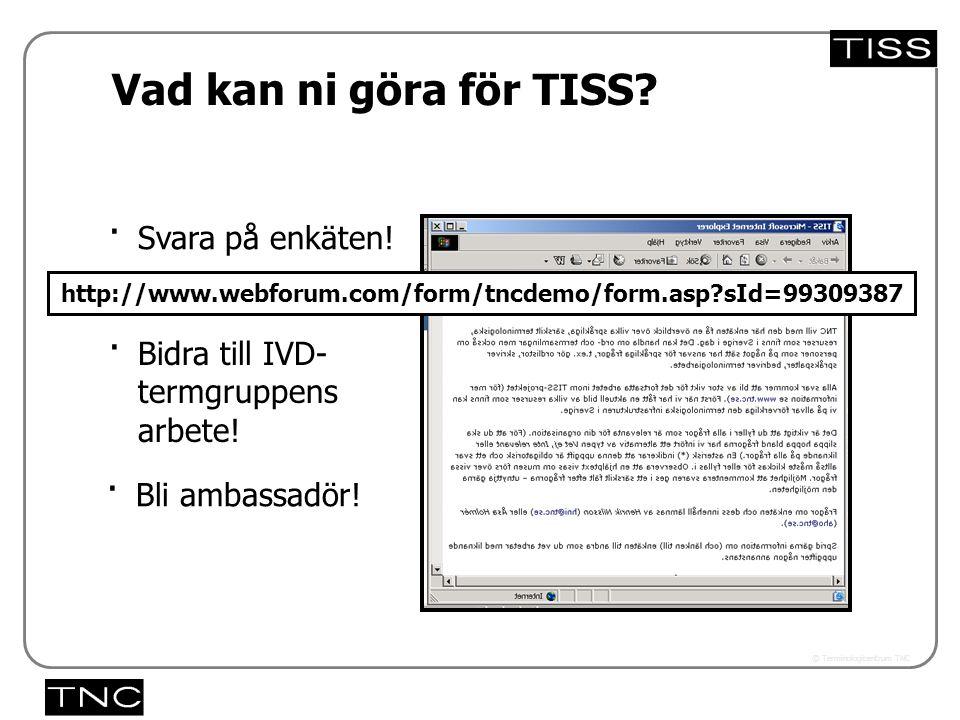 Västra vägen 7 B 169 61 Solna Telefon: 08-446 66 00 Telefax: 08-446 66 29 Webbplats: www.tnc.se E-post: tnc@tnc.se © Terminologicentrum TNC Vad kan ni göra för TISS.