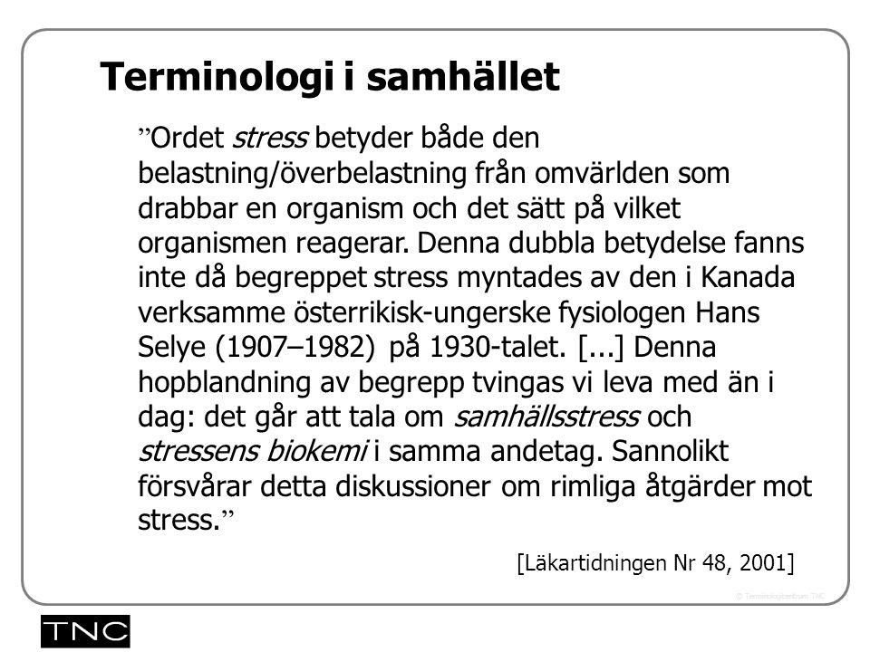 Västra vägen 7 B 169 61 Solna Telefon: 08-446 66 00 Telefax: 08-446 66 29 Webbplats: www.tnc.se E-post: tnc@tnc.se © Terminologicentrum TNC Terminolog