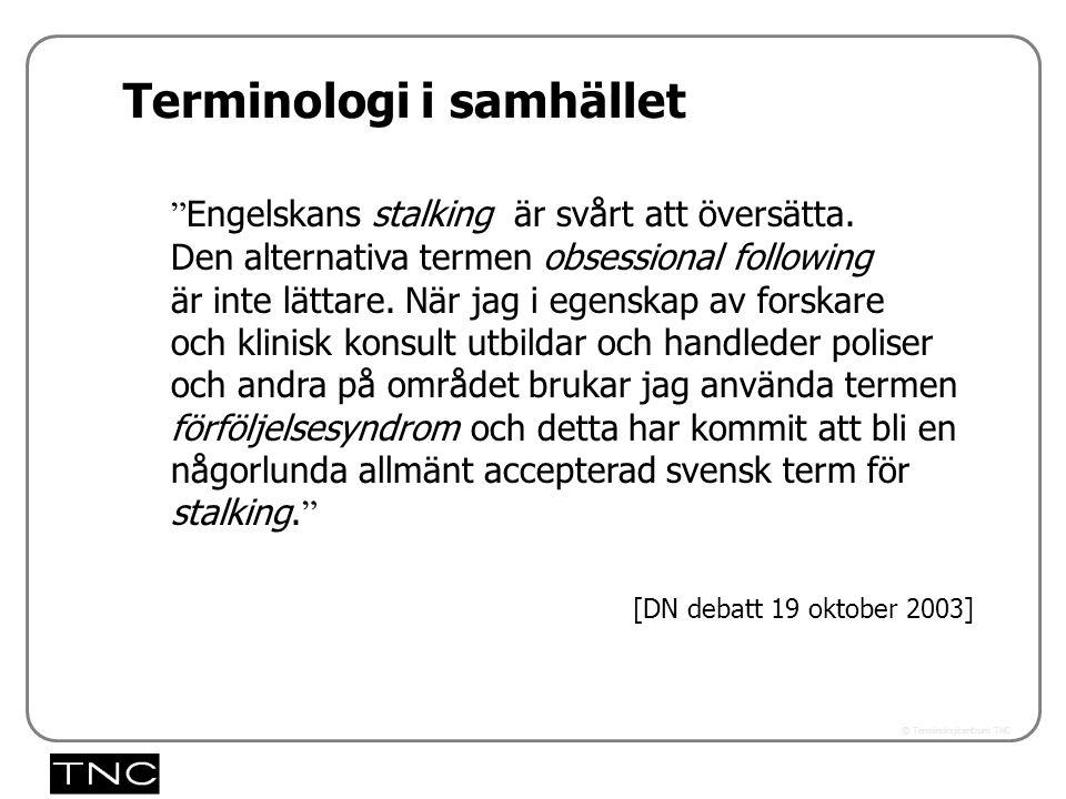Västra vägen 7 B 169 61 Solna Telefon: 08-446 66 00 Telefax: 08-446 66 29 Webbplats: www.tnc.se E-post: tnc@tnc.se © Terminologicentrum TNC Terminologi i samhället Engelskans stalking är svårt att översätta.