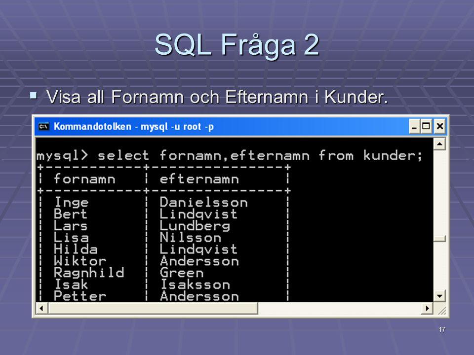 17 SQL Fråga 2  Visa all Fornamn och Efternamn i Kunder.