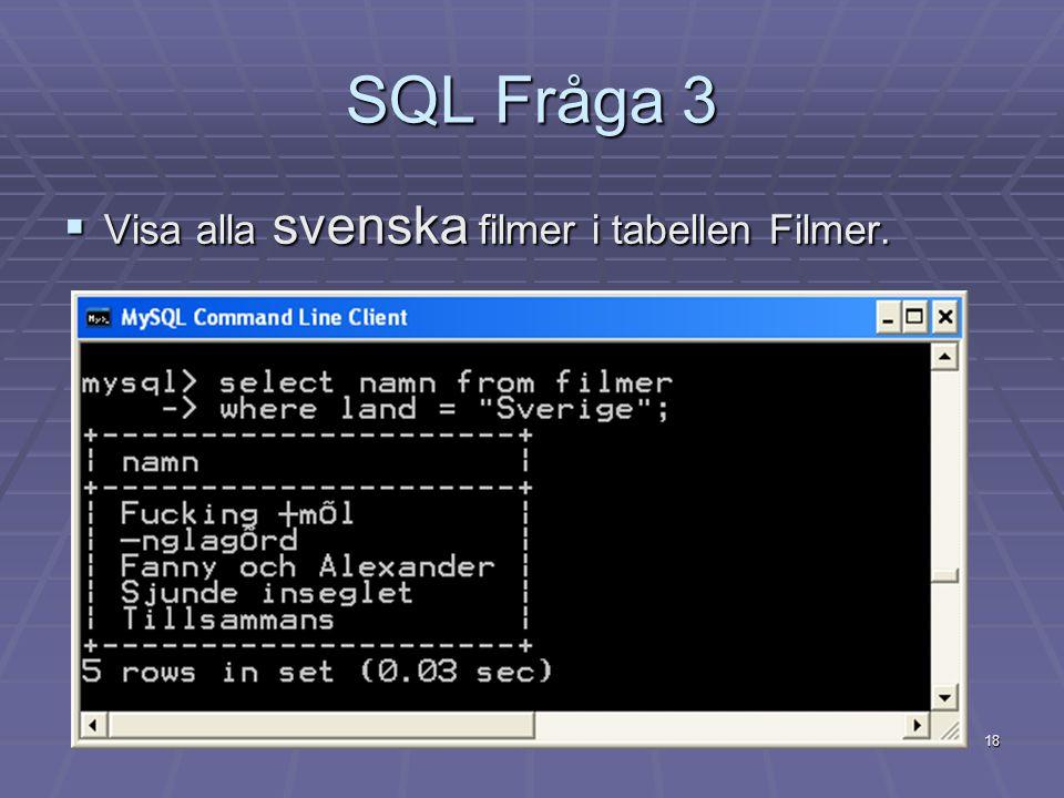18 SQL Fråga 3  Visa alla svenska filmer i tabellen Filmer.