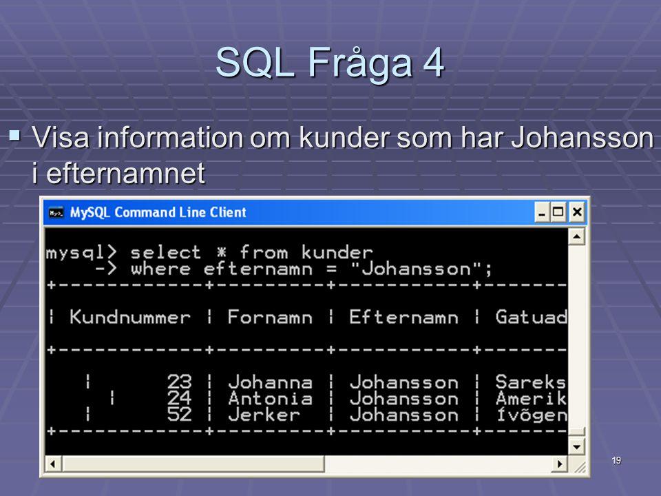 19 SQL Fråga 4  Visa information om kunder som har Johansson i efternamnet