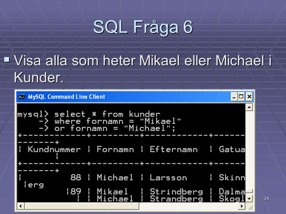 21 SQL Fråga 6  Visa alla som heter Mikael eller Michael i Kunder.