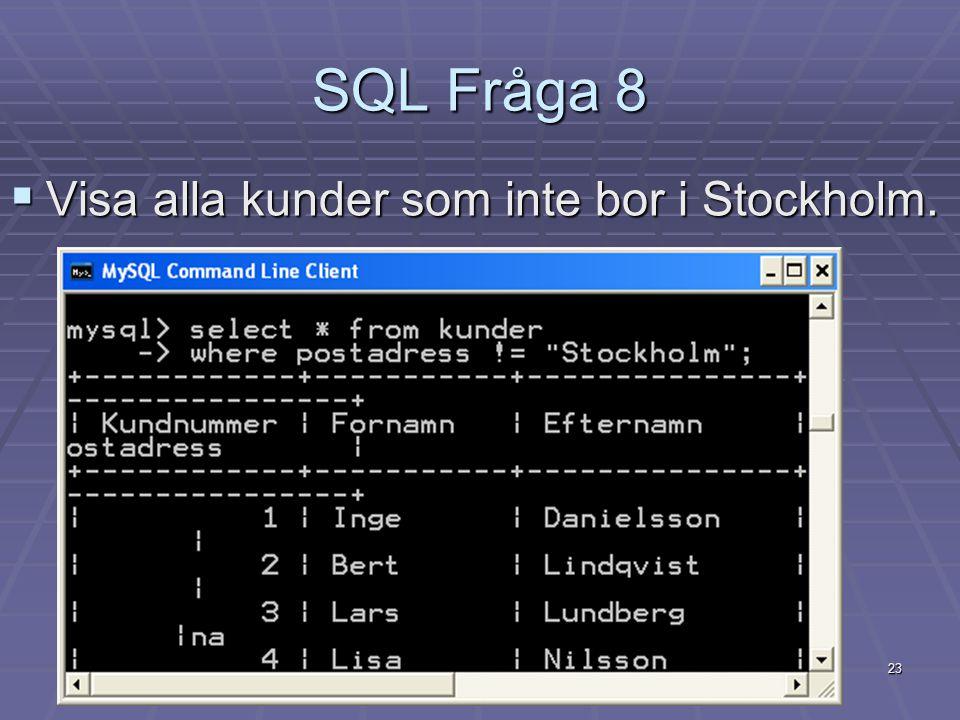 23 SQL Fråga 8  Visa alla kunder som inte bor i Stockholm.