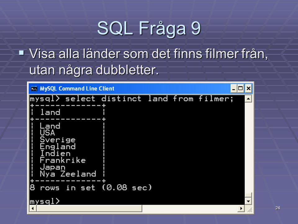 24 SQL Fråga 9  Visa alla länder som det finns filmer från, utan några dubbletter.