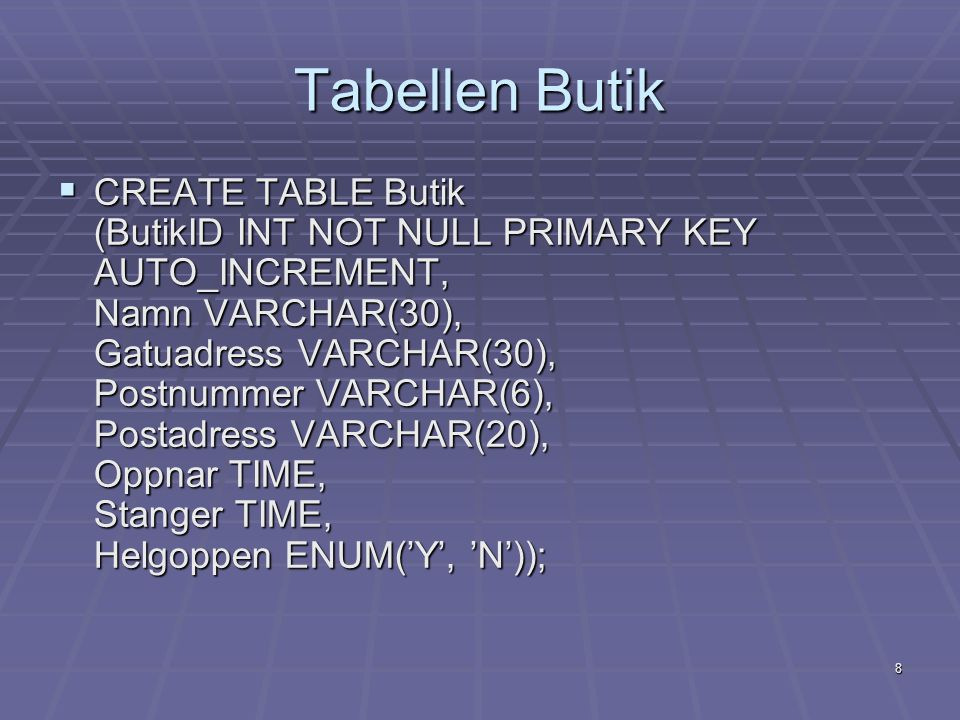 9 Tabellen Telefon  CREATE TABLE Telefon (TelefonID INT NOT NULL PRIMARY KEY AUTO_INCREMENT, Nummer VARCHAR(20), ButikID INT);