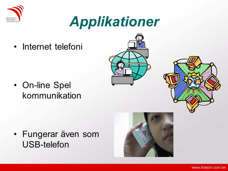 Applikationer •Internet telefoni •On-line Spel kommunikation •Fungerar även som USB-telefon