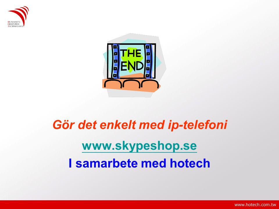 Gör det enkelt med ip-telefoni www.skypeshop.se I samarbete med hotech