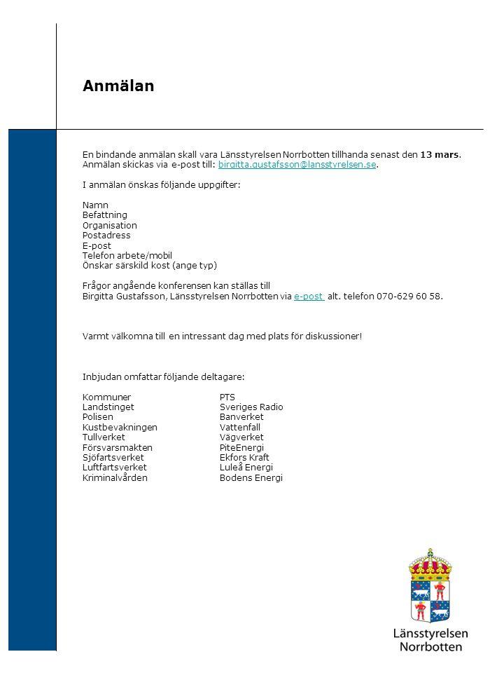 Anmälan En bindande anmälan skall vara Länsstyrelsen Norrbotten tillhanda senast den 13 mars. Anmälan skickas via e-post till: birgitta.gustafsson@lan