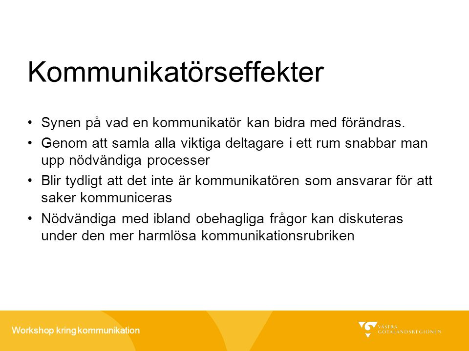 Workshop kring kommunikation Kommunikatörseffekter •Synen på vad en kommunikatör kan bidra med förändras. •Genom att samla alla viktiga deltagare i et