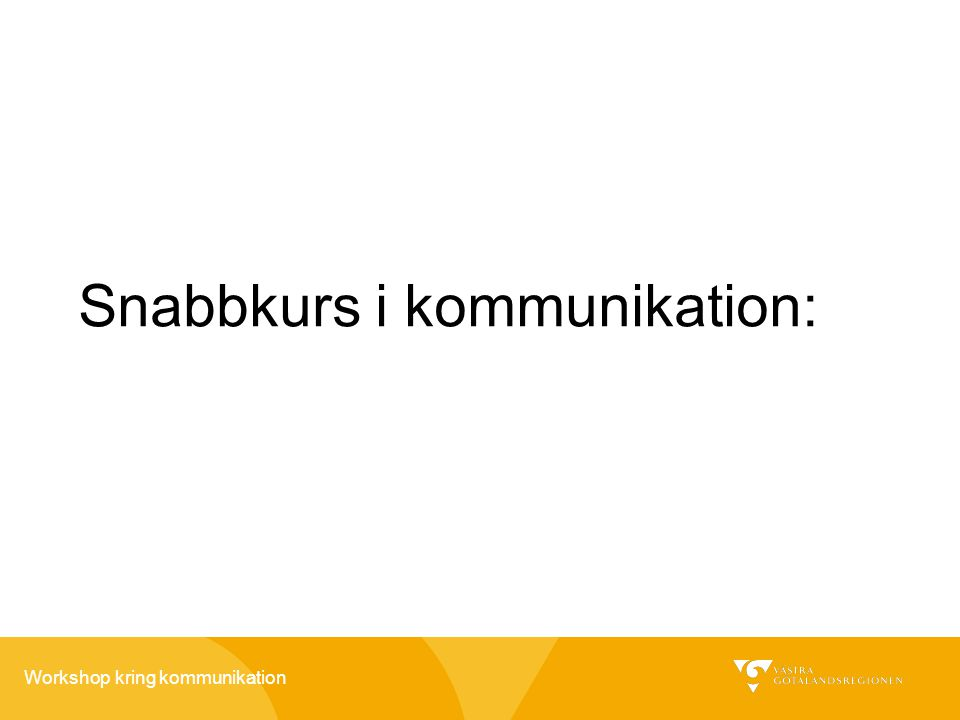 Workshop kring kommunikation Snabbkurs i kommunikation: