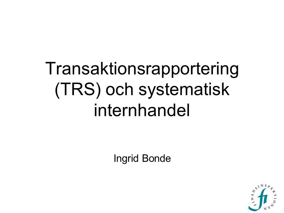 Transaktionsrapportering (TRS) och systematisk internhandel Ingrid Bonde