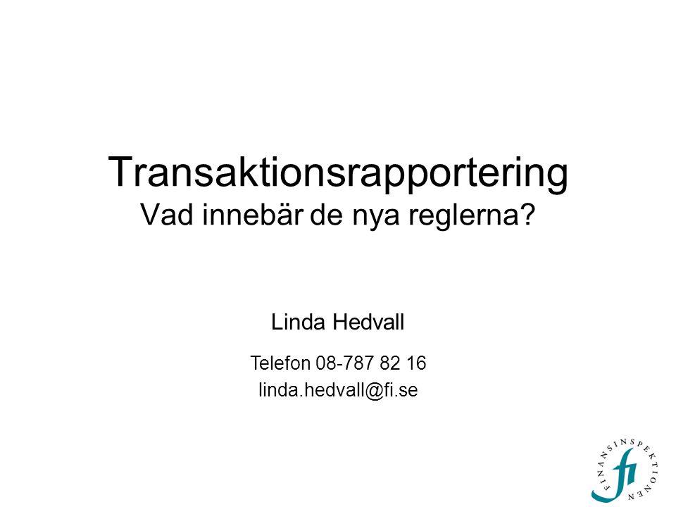 Transaktionsrapportering Vad innebär de nya reglerna? Linda Hedvall Telefon 08-787 82 16 linda.hedvall@fi.se