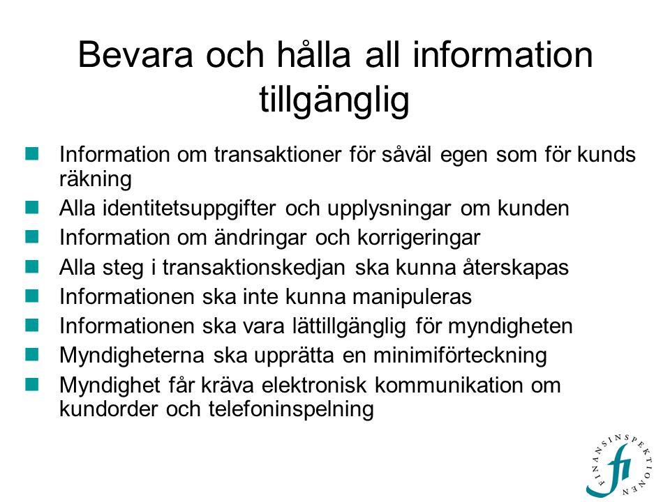 Bevara och hålla all information tillgänglig  Information om transaktioner för såväl egen som för kunds räkning  Alla identitetsuppgifter och upplysningar om kunden  Information om ändringar och korrigeringar  Alla steg i transaktionskedjan ska kunna återskapas  Informationen ska inte kunna manipuleras  Informationen ska vara lättillgänglig för myndigheten  Myndigheterna ska upprätta en minimiförteckning  Myndighet får kräva elektronisk kommunikation om kundorder och telefoninspelning