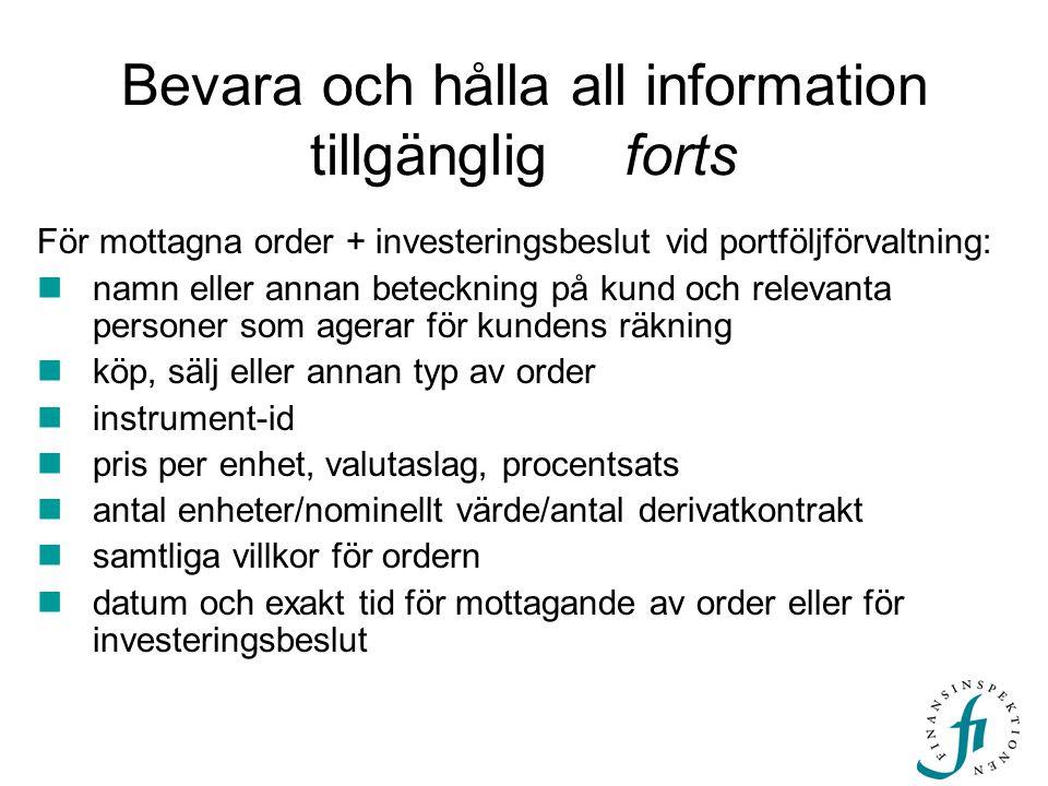 Bevara och hålla all information tillgänglig forts För mottagna order + investeringsbeslut vid portföljförvaltning:  namn eller annan beteckning på k