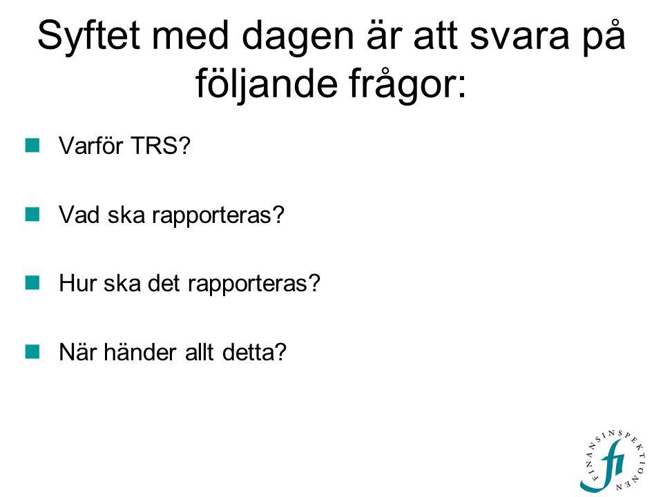 Syftet med dagen är att svara på följande frågor:  Varför TRS?  Vad ska rapporteras?  Hur ska det rapporteras?  När händer allt detta?