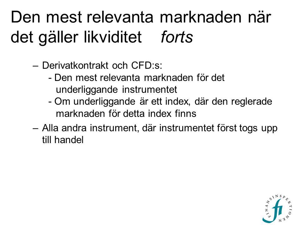 Den mest relevanta marknaden när det gäller likviditetforts –Derivatkontrakt och CFD:s: - Den mest relevanta marknaden för det underliggande instrumen