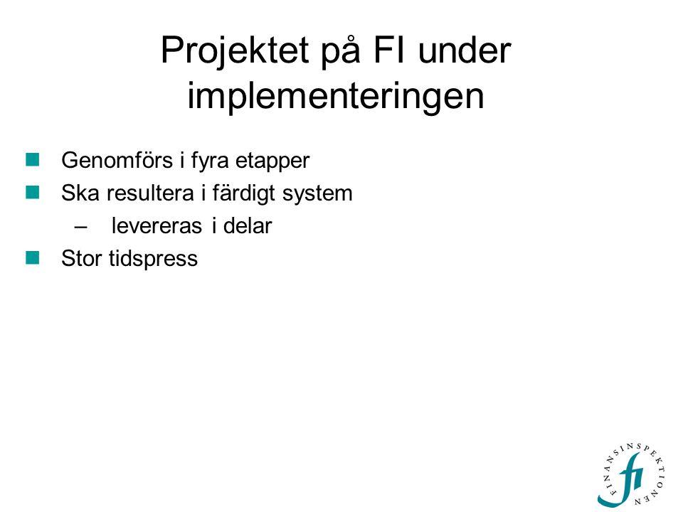 Projektet på FI under implementeringen  Genomförs i fyra etapper  Ska resultera i färdigt system –levereras i delar  Stor tidspress