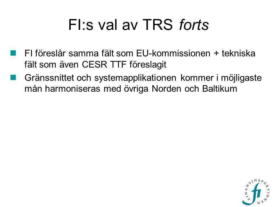 FI:s val av TRS forts  FI föreslår samma fält som EU-kommissionen + tekniska fält som även CESR TTF föreslagit  Gränssnittet och systemapplikationen kommer i möjligaste mån harmoniseras med övriga Norden och Baltikum