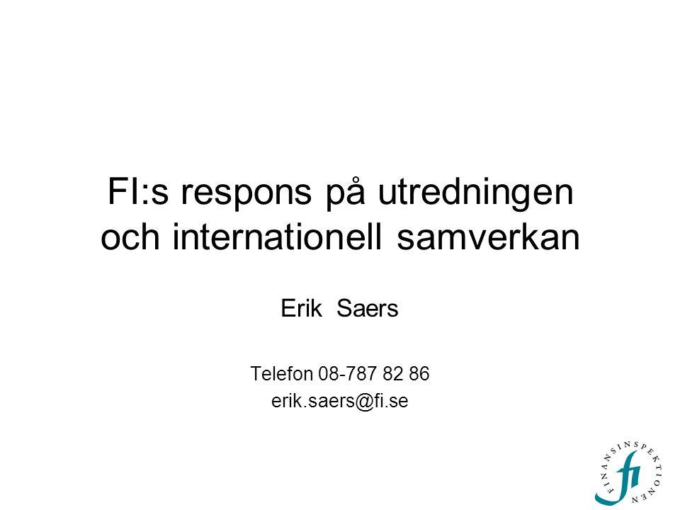 FI:s respons på utredningen och internationell samverkan Erik Saers Telefon 08-787 82 86 erik.saers@fi.se