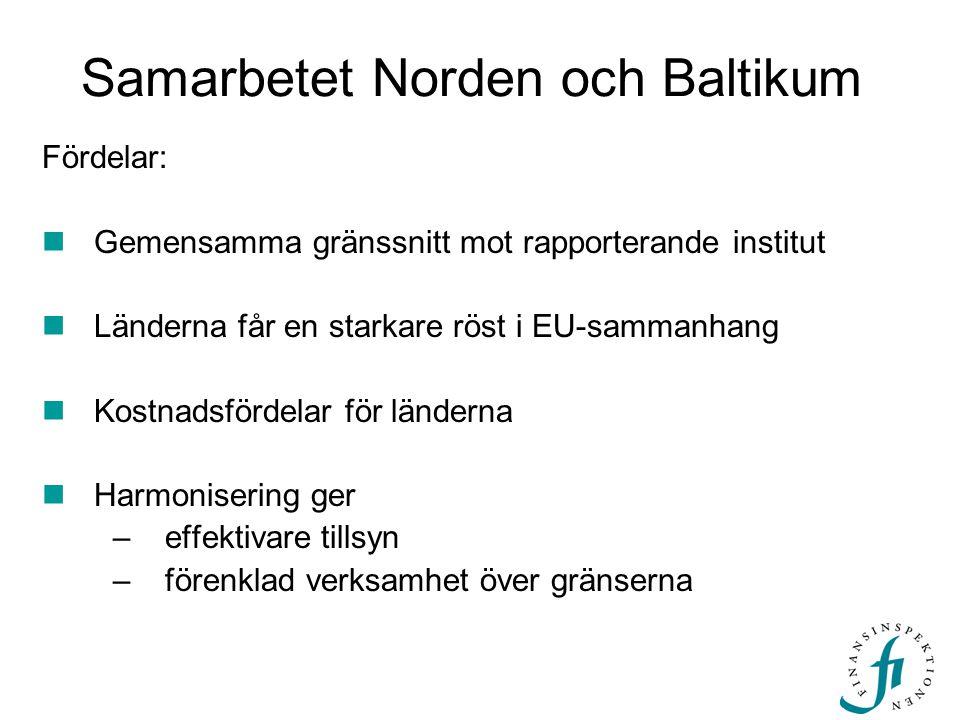 Samarbetet Norden och Baltikum Fördelar:  Gemensamma gränssnitt mot rapporterande institut  Länderna får en starkare röst i EU-sammanhang  Kostnadsfördelar för länderna  Harmonisering ger –effektivare tillsyn –förenklad verksamhet över gränserna