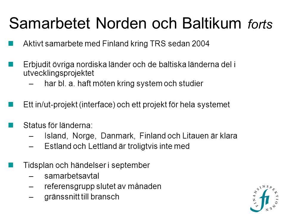 Samarbetet Norden och Baltikum forts  Aktivt samarbete med Finland kring TRS sedan 2004  Erbjudit övriga nordiska länder och de baltiska länderna del i utvecklingsprojektet –har bl.