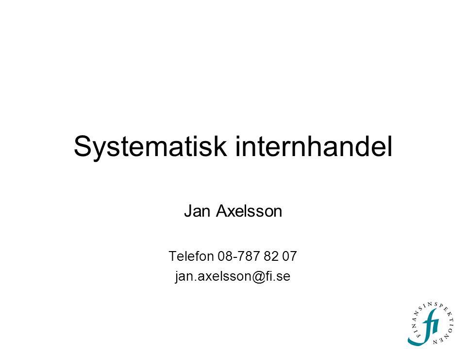 Systematisk internhandel Jan Axelsson Telefon 08-787 82 07 jan.axelsson@fi.se