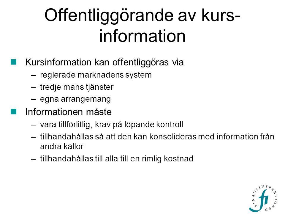 Offentliggörande av kurs- information  Kursinformation kan offentliggöras via –reglerade marknadens system –tredje mans tjänster –egna arrangemang 