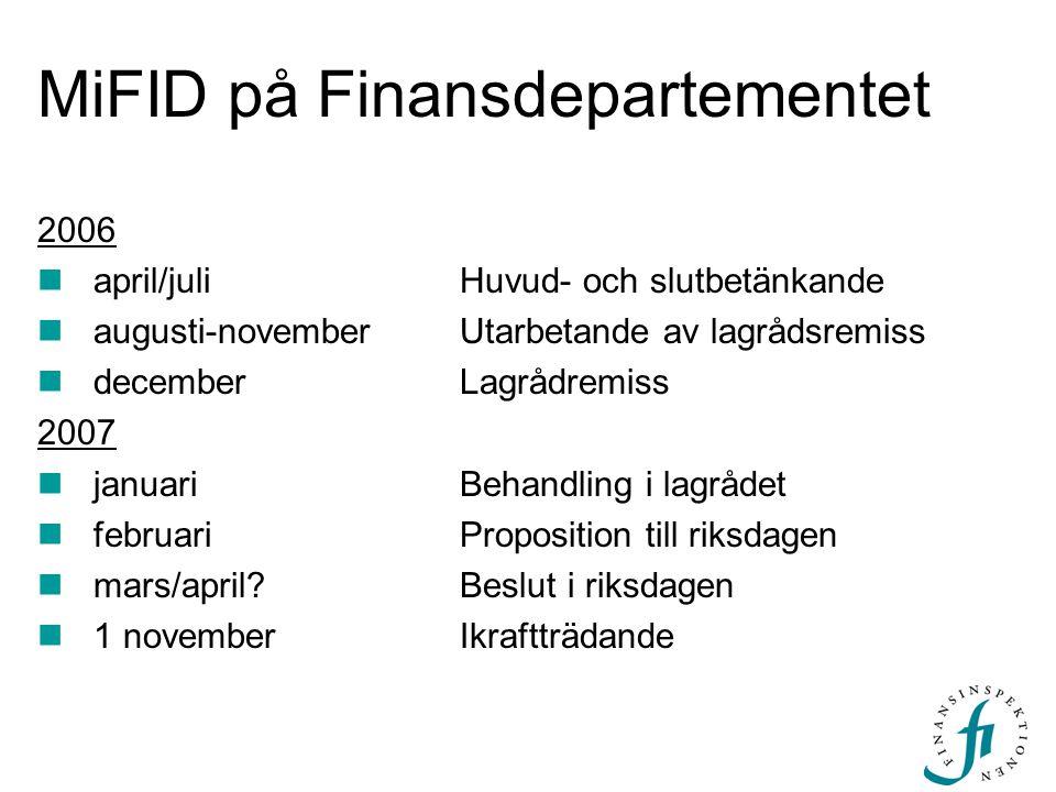 MiFID på Finansdepartementet 2006  april/juli Huvud- och slutbetänkande  augusti-november Utarbetande av lagrådsremiss  december Lagrådremiss 2007