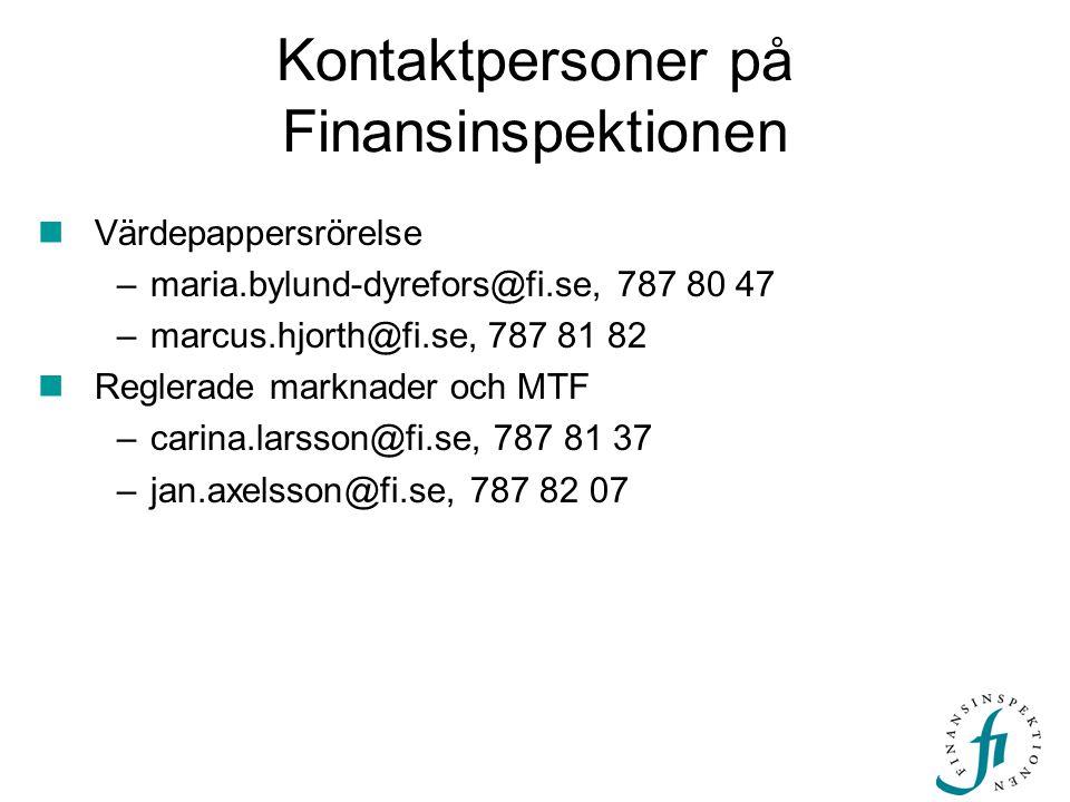 Kontaktpersoner på Finansinspektionen  Värdepappersrörelse –maria.bylund-dyrefors@fi.se, 787 80 47 –marcus.hjorth@fi.se, 787 81 82  Reglerade marknader och MTF –carina.larsson@fi.se, 787 81 37 –jan.axelsson@fi.se, 787 82 07