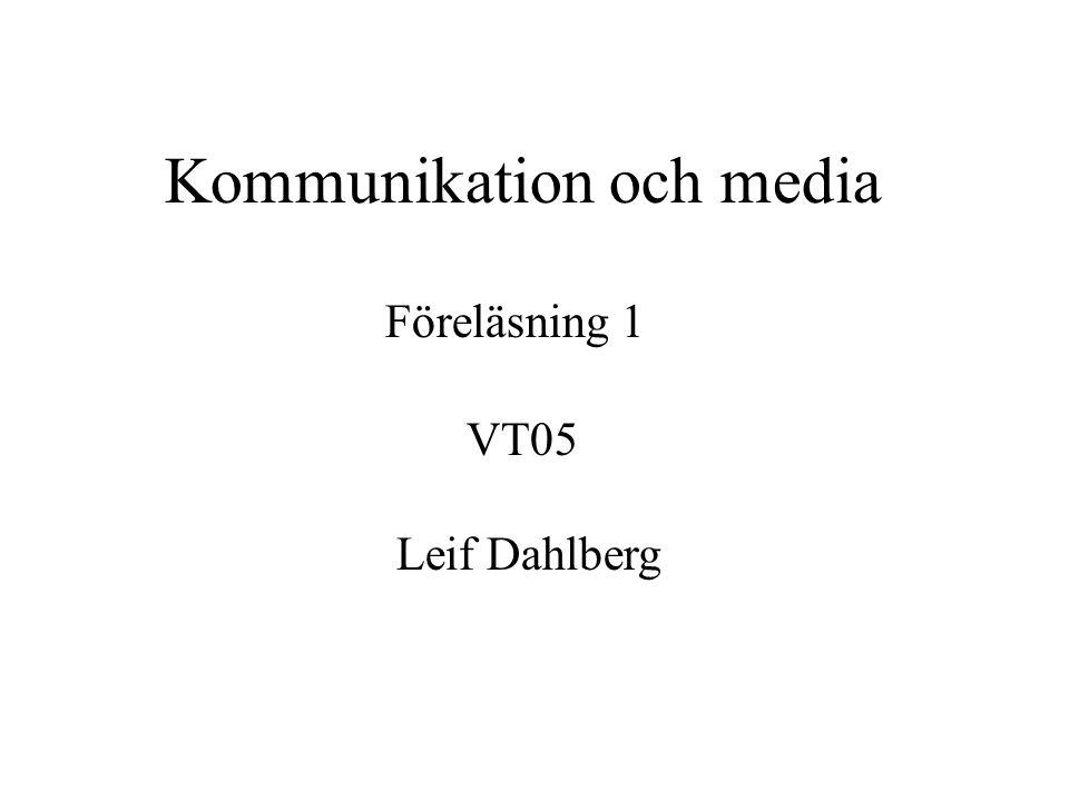 Kommunikation och media Föreläsning 1 VT05 Leif Dahlberg