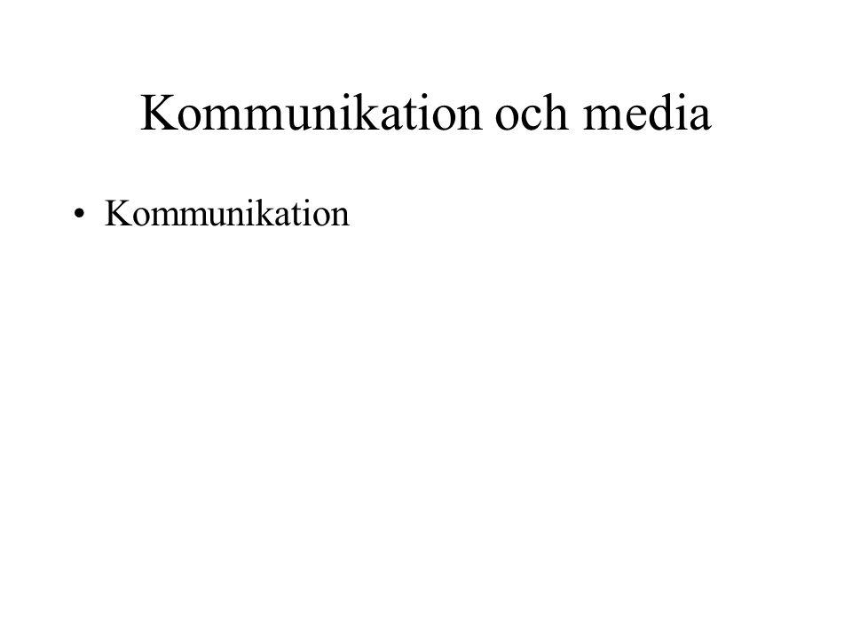 Kommunikation och media •Kommunikation