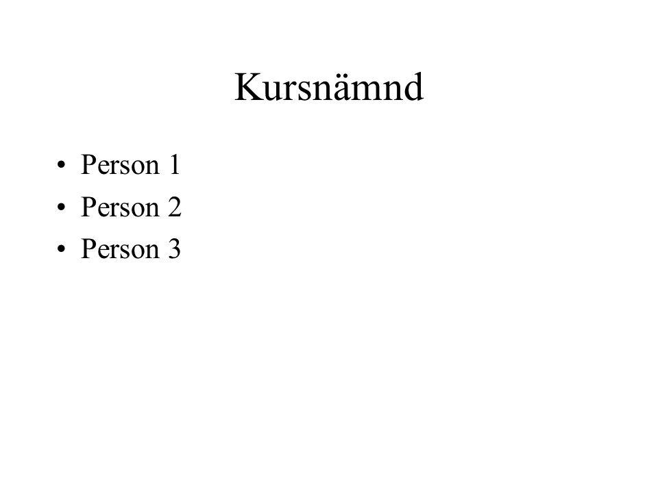 Kursnämnd •Person 1 •Person 2 •Person 3