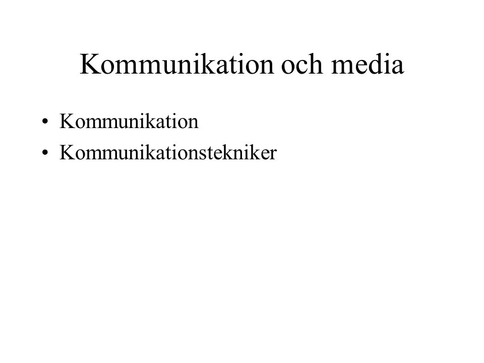 Kommunikation och media •Kommunikation •Kommunikationstekniker