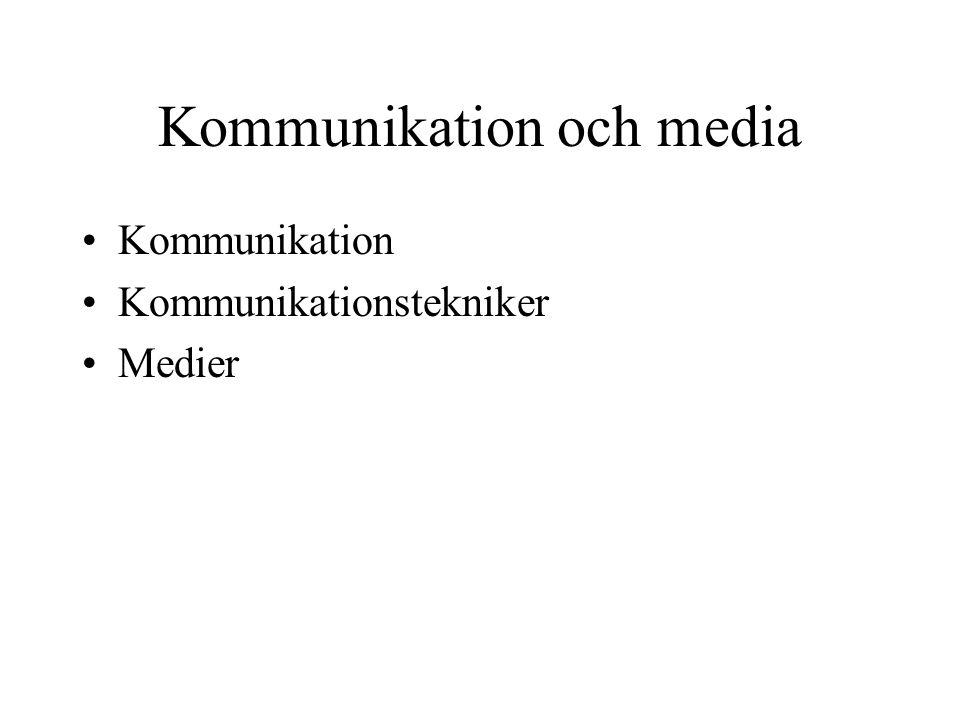 Kommunikation och media •Kommunikation •Kommunikationstekniker •Medier