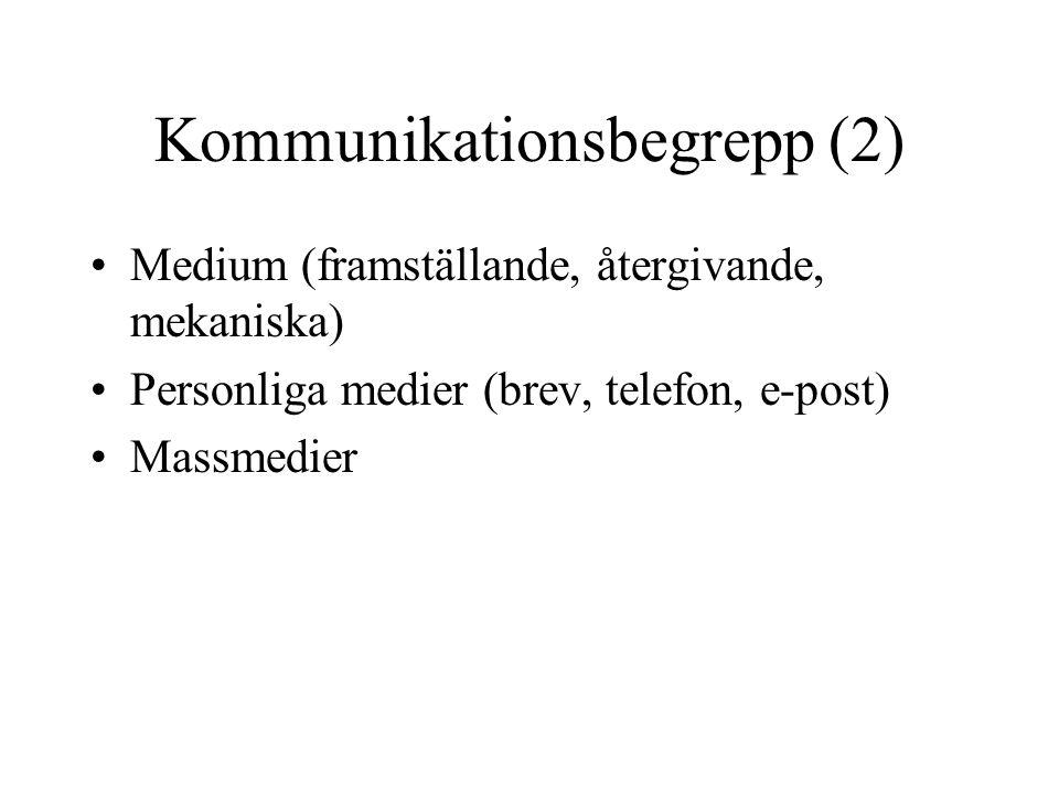 Kommunikationsbegrepp (2) •Medium (framställande, återgivande, mekaniska) •Personliga medier (brev, telefon, e-post) •Massmedier