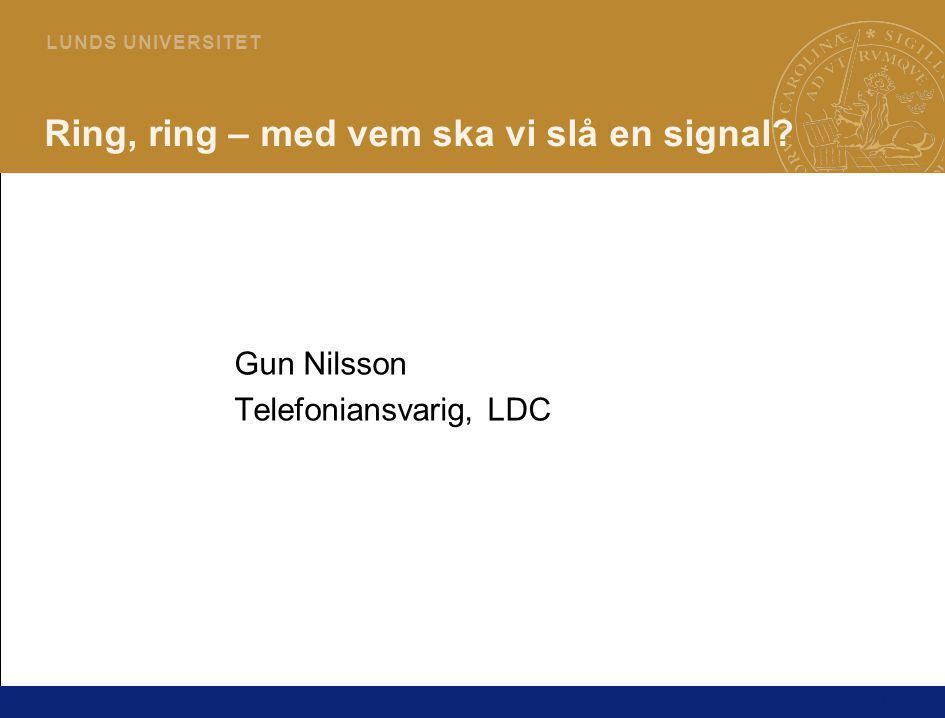 1 L U N D S U N I V E R S I T E T Ring, ring – med vem ska vi slå en signal? Gun Nilsson Telefoniansvarig, LDC