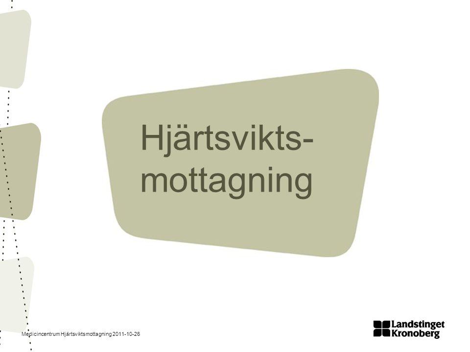 Medicincentrum Hjärtsviktsmottagning 2011-10-26 Hjärtsvikts- mottagning