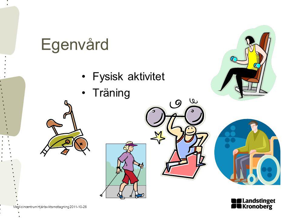 Medicincentrum Hjärtsviktsmottagning 2011-10-26 Egenvård •Fysisk aktivitet •Träning