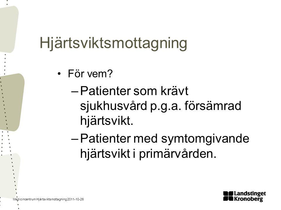 Medicincentrum Hjärtsviktsmottagning 2011-10-26 Hjärtsviktsmottagning •För vem? –Patienter som krävt sjukhusvård p.g.a. försämrad hjärtsvikt. –Patient